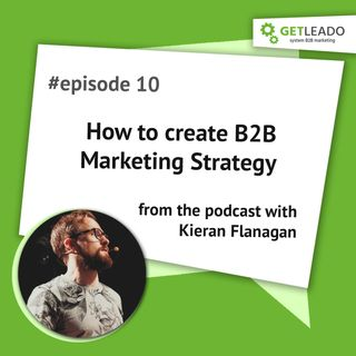 Episode 10. How to create a B2B marketing strategy with Kieran Flanagan