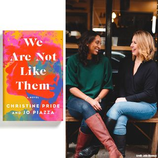 JO PIAZZA & CHRISTINE PRIDE, co-authors of  WE ARE NOT LIKE THEM