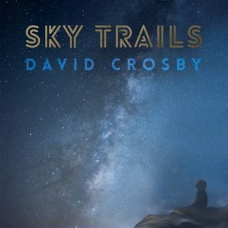 David Crosby Releases Sky Trails