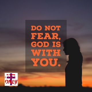 When God Tells You Do Not Fear, He Follows It with His Promise and an Action