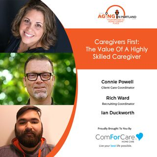 3/10/21: Rich Ward, Connie Powell, and Ian Duckworth from ComForCare of West Linn | THE VALUE OF A HIGHLY-SKILLED CAREGIVER