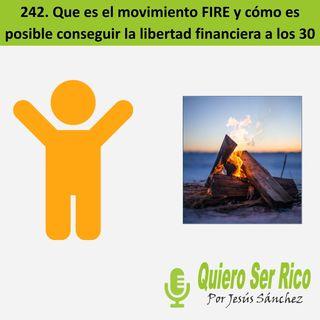 🔥 242. Que es el movimiento FIRE y como es posible conseguir la libertad financiera a los 30