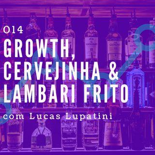 014 - Growth,  Cervejinha & Lambari Frito