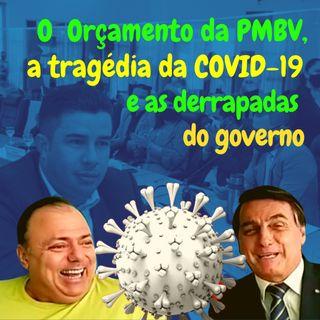 O Orçamento da PMBV, a tragédia da Covid-19 e as derrapadas do governo