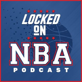Locked On NBA – Daily Podcast On The National Basketball Association