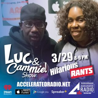 Accelerated Radio: Luc & Cammie Show Hilarious Rants 3.29.18