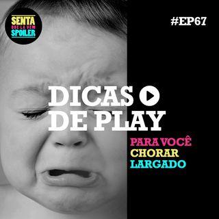 EP 67 - Dicas de Play para Chorar Largado
