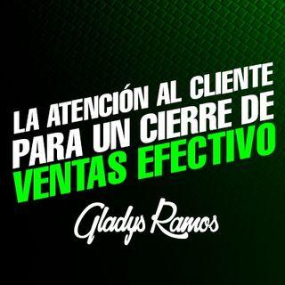 Como hacer una atención al Cliente para un cierre de Ventas / Gladys Ramos