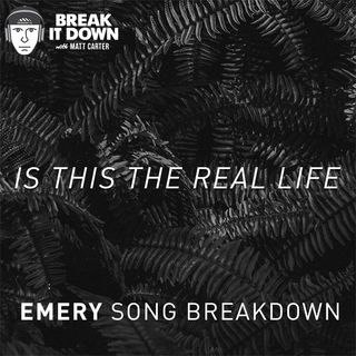 """Is This the Real Life"" Emery Song Breakdown (Ep 130)"