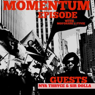 138 THE MOMENTUM EPISODE-SIR DOLLA+NYA THRYCE