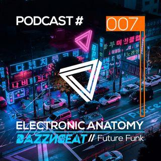 Electronic Anatomy Podcast 007 with BazzNBeat | Future Funk DJ Mix