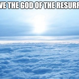 We Serve The God Of The Resurrection