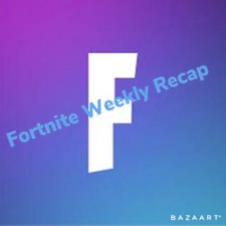 Episode 3 - Fortnite Weekly Recap A New Start