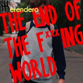 The end of the F***ing World - WauMerendero 4x11