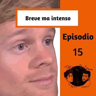 "Episodio 15 ""Breve ma intenso"""
