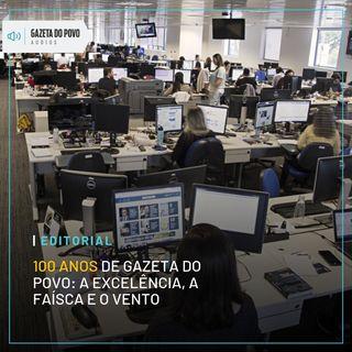 Editorial - 100 anos de Gazeta do Povo: A excelência, a faísca e o vento