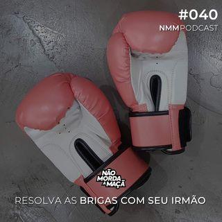 #040 - Resolva as brigas com seu irmão