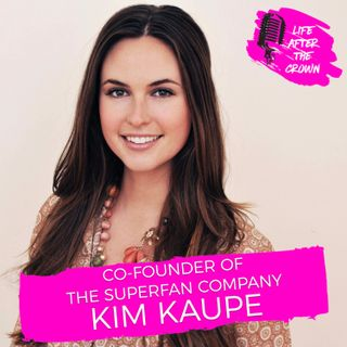 Co-Founder of The Superfan Company Kim Kaupe -  Judging Miss USA and How We Built a Million Dollar Female Run Company From Scratch