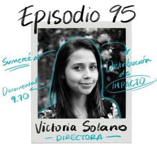 EP95: Producción y distribución de impacto (con Victoria Solano)