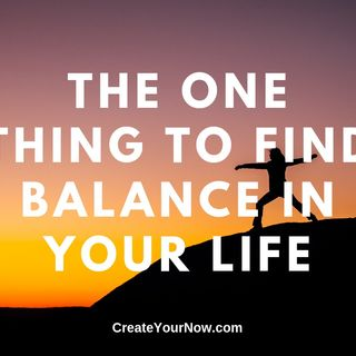 1628 The One Thing to Find Balance in Your Life