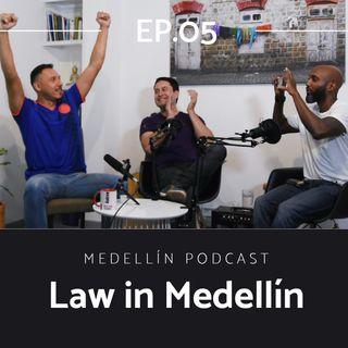 The Law In Medellin - Medellin Podcast Ep. 05