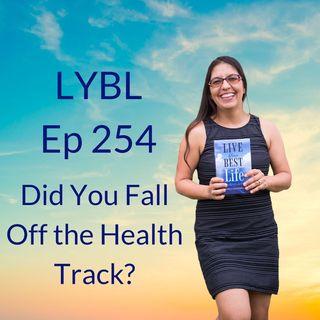 Ep 254 - Did You Fall Off the Health Wagon