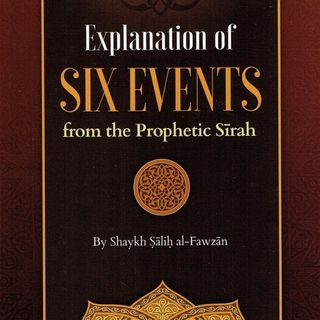 Explanation of Six Events from the Sīrah