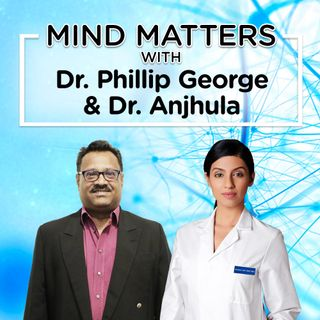 381: #Mind Matters with Dr. Philip George - 15th May 2019