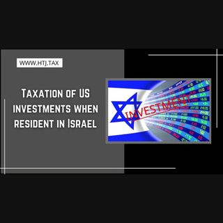 [ HTJ Podcast ] Taxation Of US Investments When Resident In Israel