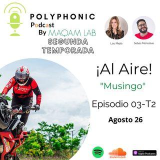 Episodio #3 T2 Polyphonic Podcast. Invitado: Musingo