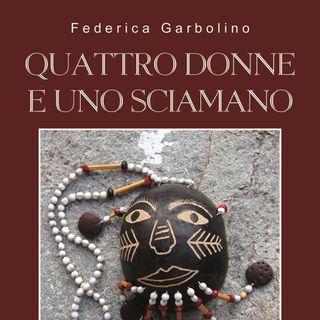 """Federica Garbolino """"Quattro donne e uno sciamano"""""""