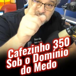 Cafezinho 350 – Sob o domínio do medo