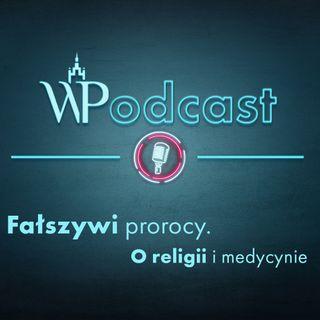 #7 Fałszywi prorocy. O religii i medycynie