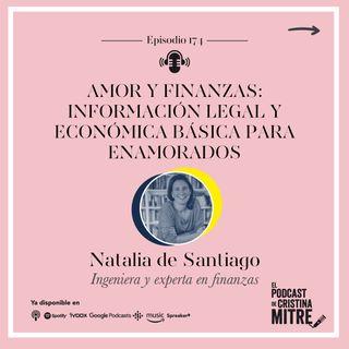Amor y finanzas: información legal y económica básica para enamorados con Natalia de Santiago. Episodio 174.
