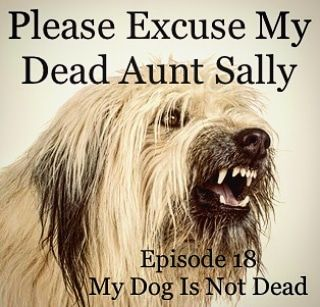 Episode 18 - My Dog Is Not Dead