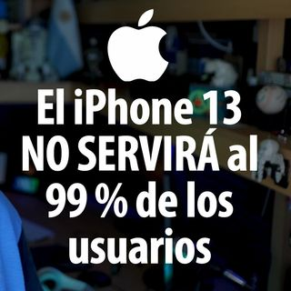 El iPhone 13 NO servirá al 99% de sus usuarios | Appleaks 25