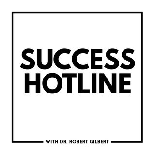 Success Hotline with Dr. Rob Gilbert