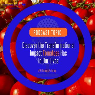 Discover the Transformational Impact Tomatoes Has In Our Lives | Lakeisha McKnight