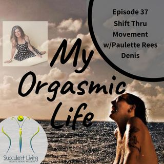Ep. 37- Shifting Thru Movement w co-host Paulette Rees Denis