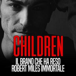 CHILDREN - Il brano che ha reso Robert Miles immortale