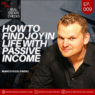 Ep10: How To Find Joy In Life With Passive Income - Marco Kozlowski
