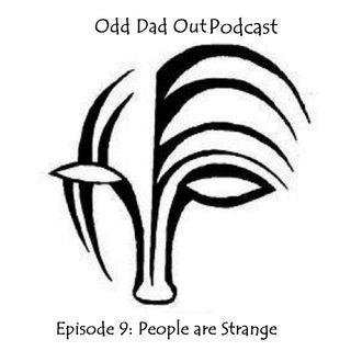 ODO Ep 9: People are Strange
