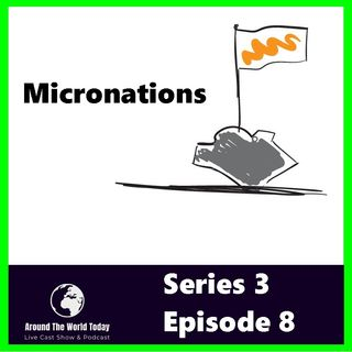 Around the World Today Series 3 Episode 8 - Micronations