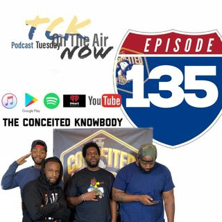The Conceited Knowbody EP 135...Chopping it up