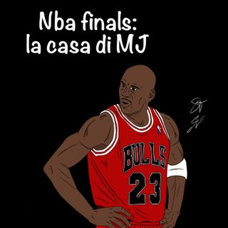 EP52: Nba Finals: la casa di MJ