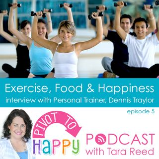 PTH 005 - Exercise and Happiness with Dennis Traylor