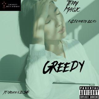 """Greedy""-Terry Magic,K.L.P Kennedy Lucas Ft Urban & DSVN"
