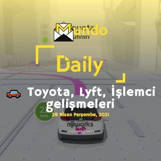 🚗 Toyota, Lyft, İşlemci gelişmeleri