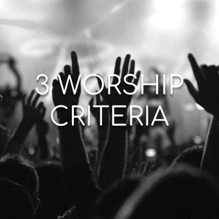 3 Worship Criteria - Morning Manna #2732
