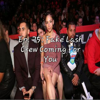 Ep. 75: Fake Lash Crew Coming For You
